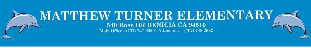 Website header, Matthew Turner Elementary 540 Rose Dr Benicia CA 94510 Main Office - (707) 747-8390 Attendance (707) 748-2982
